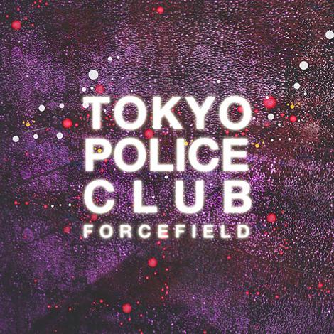 tokyo-police-club-forcefieldEDITED